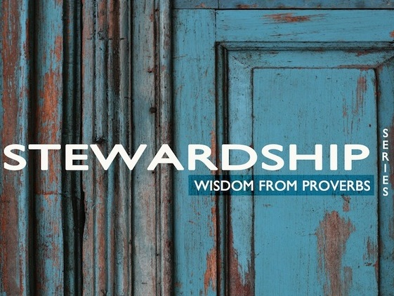 Stewardship - Wisdom from Proverbs